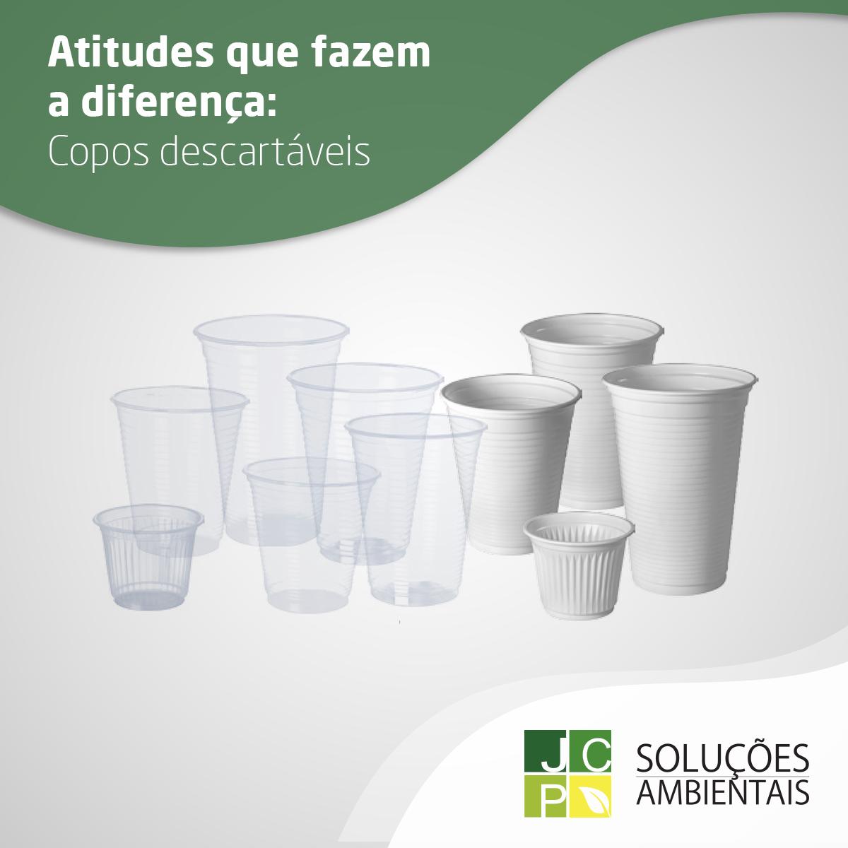 Atitudes que fazem a diferença: Copos descartáveis   JCP Soluções Ambientais Campinas